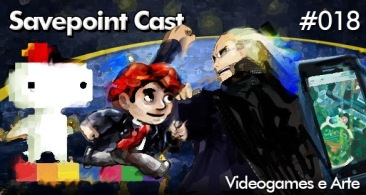 Savepoint Podcast 018 – Games & Arte