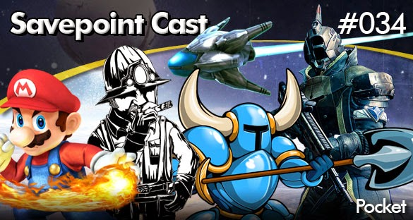 SAVEPOINT PODCAST #034 – POCKET (DESTINY, SHOVEL KNIGHT, CLOSURE, NANO ASSAULT, CANDY BOX E MAIS!)