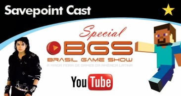 SAVEPOINT PODCAST ESPECIAL – BRASIL GAME SHOW 2014