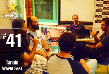 Tanuki World Fest AO VIVO e Os Jogos Que AINDA Não Fechamos – Savepoint Podcast #041