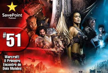Warcraft – O Filme – Savepoint Podcast #051
